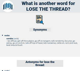 lose the thread, synonym lose the thread, another word for lose the thread, words like lose the thread, thesaurus lose the thread