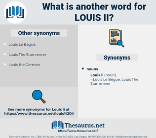 Louis Ii, synonym Louis Ii, another word for Louis Ii, words like Louis Ii, thesaurus Louis Ii