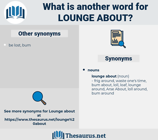lounge about, synonym lounge about, another word for lounge about, words like lounge about, thesaurus lounge about