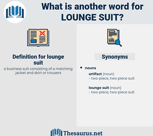 lounge suit, synonym lounge suit, another word for lounge suit, words like lounge suit, thesaurus lounge suit