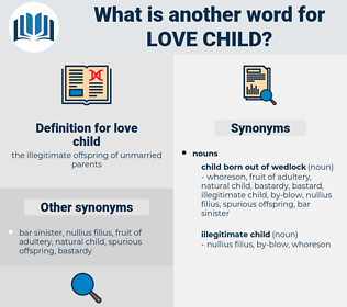 love child, synonym love child, another word for love child, words like love child, thesaurus love child