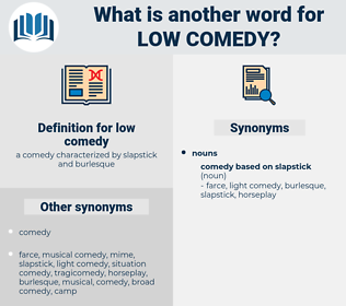 low comedy, synonym low comedy, another word for low comedy, words like low comedy, thesaurus low comedy