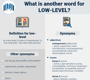 low-level, synonym low-level, another word for low-level, words like low-level, thesaurus low-level