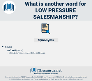 low-pressure salesmanship, synonym low-pressure salesmanship, another word for low-pressure salesmanship, words like low-pressure salesmanship, thesaurus low-pressure salesmanship