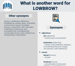 lowbrow, synonym lowbrow, another word for lowbrow, words like lowbrow, thesaurus lowbrow