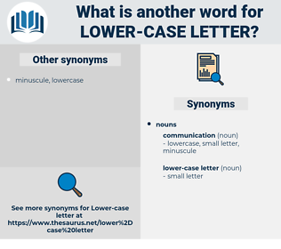 lower-case letter, synonym lower-case letter, another word for lower-case letter, words like lower-case letter, thesaurus lower-case letter
