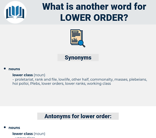 lower order, synonym lower order, another word for lower order, words like lower order, thesaurus lower order