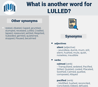 Lulled, synonym Lulled, another word for Lulled, words like Lulled, thesaurus Lulled