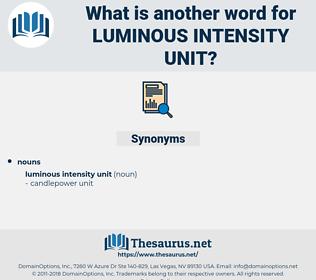 luminous intensity unit, synonym luminous intensity unit, another word for luminous intensity unit, words like luminous intensity unit, thesaurus luminous intensity unit
