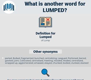 Lumped, synonym Lumped, another word for Lumped, words like Lumped, thesaurus Lumped