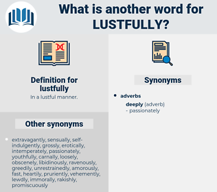 lustfully, synonym lustfully, another word for lustfully, words like lustfully, thesaurus lustfully
