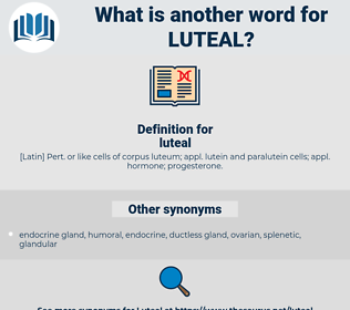 luteal, synonym luteal, another word for luteal, words like luteal, thesaurus luteal