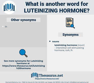 luteinizing hormone, synonym luteinizing hormone, another word for luteinizing hormone, words like luteinizing hormone, thesaurus luteinizing hormone