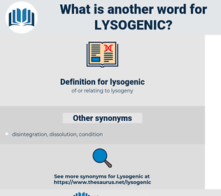 lysogenic, synonym lysogenic, another word for lysogenic, words like lysogenic, thesaurus lysogenic