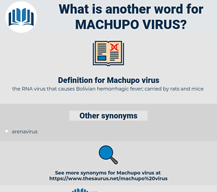 Machupo virus, synonym Machupo virus, another word for Machupo virus, words like Machupo virus, thesaurus Machupo virus