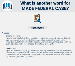 made federal case, synonym made federal case, another word for made federal case, words like made federal case, thesaurus made federal case