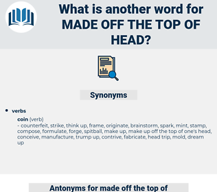 made off the top of head, synonym made off the top of head, another word for made off the top of head, words like made off the top of head, thesaurus made off the top of head