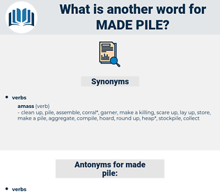 made pile, synonym made pile, another word for made pile, words like made pile, thesaurus made pile