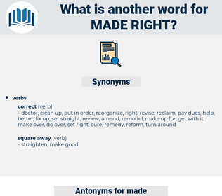 made right, synonym made right, another word for made right, words like made right, thesaurus made right