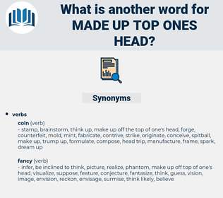 made up top ones head, synonym made up top ones head, another word for made up top ones head, words like made up top ones head, thesaurus made up top ones head
