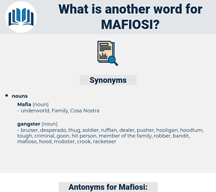 Mafiosi, synonym Mafiosi, another word for Mafiosi, words like Mafiosi, thesaurus Mafiosi