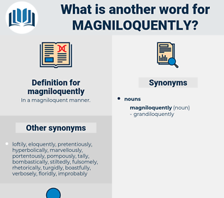 magniloquently, synonym magniloquently, another word for magniloquently, words like magniloquently, thesaurus magniloquently