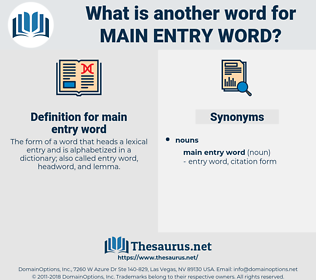 main entry word, synonym main entry word, another word for main entry word, words like main entry word, thesaurus main entry word