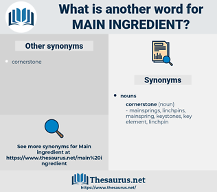 main ingredient, synonym main ingredient, another word for main ingredient, words like main ingredient, thesaurus main ingredient