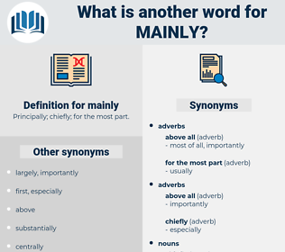 mainly, synonym mainly, another word for mainly, words like mainly, thesaurus mainly