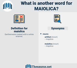 maiolica, synonym maiolica, another word for maiolica, words like maiolica, thesaurus maiolica