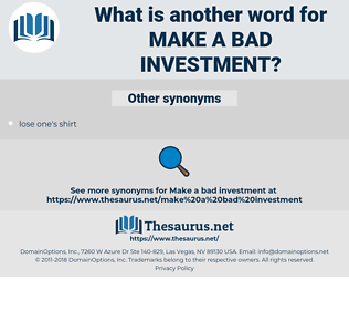 make a bad investment, synonym make a bad investment, another word for make a bad investment, words like make a bad investment, thesaurus make a bad investment
