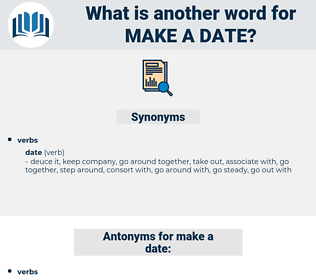 make a date, synonym make a date, another word for make a date, words like make a date, thesaurus make a date
