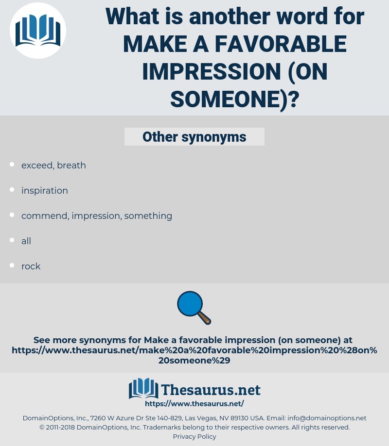 make a favorable impression (on someone), synonym make a favorable impression (on someone), another word for make a favorable impression (on someone), words like make a favorable impression (on someone), thesaurus make a favorable impression (on someone)