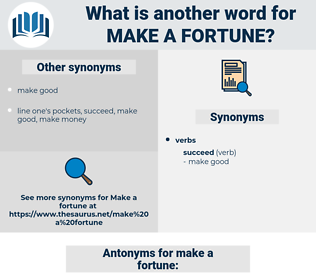 make a fortune, synonym make a fortune, another word for make a fortune, words like make a fortune, thesaurus make a fortune