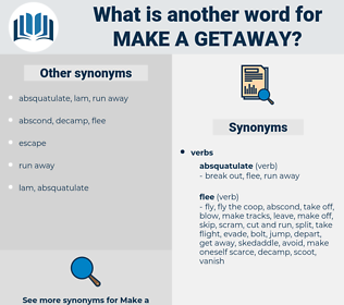 make a getaway, synonym make a getaway, another word for make a getaway, words like make a getaway, thesaurus make a getaway