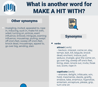 make a hit with, synonym make a hit with, another word for make a hit with, words like make a hit with, thesaurus make a hit with