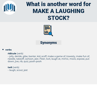 make a laughing-stock, synonym make a laughing-stock, another word for make a laughing-stock, words like make a laughing-stock, thesaurus make a laughing-stock