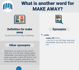 make away, synonym make away, another word for make away, words like make away, thesaurus make away