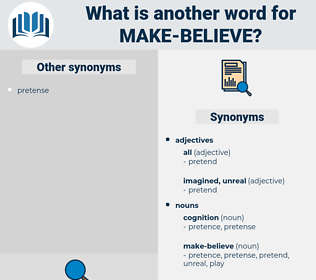 make believe, synonym make believe, another word for make believe, words like make believe, thesaurus make believe