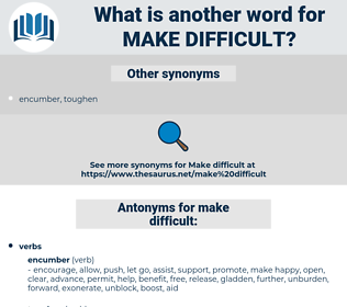 make difficult, synonym make difficult, another word for make difficult, words like make difficult, thesaurus make difficult