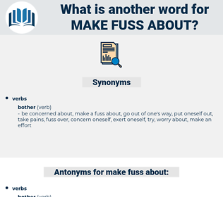 make fuss about, synonym make fuss about, another word for make fuss about, words like make fuss about, thesaurus make fuss about