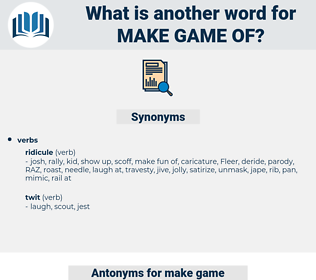 make game of, synonym make game of, another word for make game of, words like make game of, thesaurus make game of