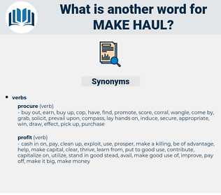 make haul, synonym make haul, another word for make haul, words like make haul, thesaurus make haul