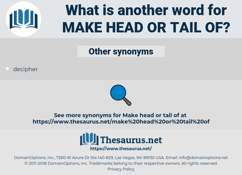 make head or tail of, synonym make head or tail of, another word for make head or tail of, words like make head or tail of, thesaurus make head or tail of