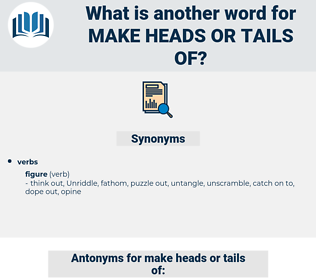 make heads or tails of, synonym make heads or tails of, another word for make heads or tails of, words like make heads or tails of, thesaurus make heads or tails of