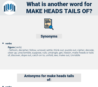 make heads tails of, synonym make heads tails of, another word for make heads tails of, words like make heads tails of, thesaurus make heads tails of
