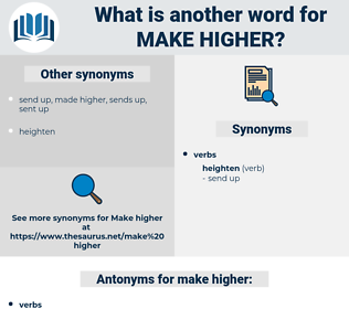 make higher, synonym make higher, another word for make higher, words like make higher, thesaurus make higher