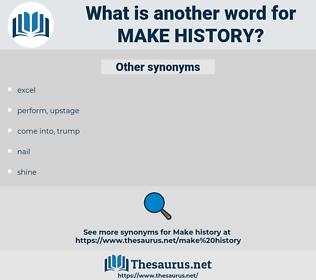make history, synonym make history, another word for make history, words like make history, thesaurus make history
