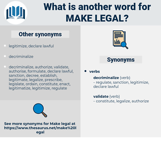 make legal, synonym make legal, another word for make legal, words like make legal, thesaurus make legal