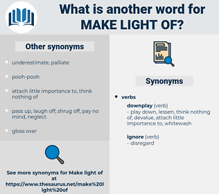 make light of, synonym make light of, another word for make light of, words like make light of, thesaurus make light of